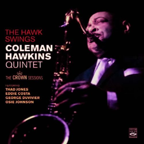 Coleman Hawkins Quintet. The Crown Sessions Coleman Hawkins and His Orchestra & The Hawk Swings by Thad Jones