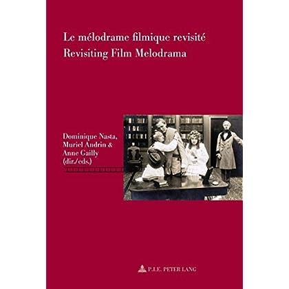 Le mélodrame filmique revisité / Revisiting Film Melodrama (Repenser le cinéma / Rethinking Cinema t. 5)