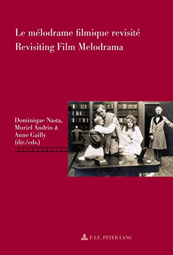 Le mélodrame filmique revisité / Revisiting Film Melodrama (Repenser le cinéma / Rethinking Cinema t. 5)