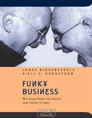 Funky Business. Wie kluge Köpfe das Kapital zum Tanzen bringen