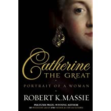 Catherine the Great: Portrait of a Woman by Robert K. Massie (2012-07-01)