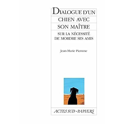 Dialogue d'un chien avec son maître sur la nécessité de mordre ses amis (Actes Sud-Papiers)