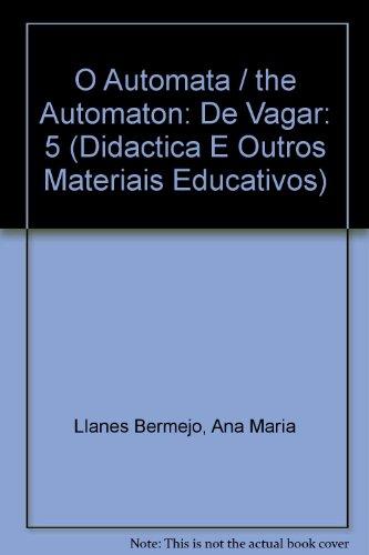 O Automata / the Automaton: De Vagar: 5 (Didactica E Outros Materiais Educativos) por Ana Maria Llanes Bermejo, Silvestre Gomez Xurxo