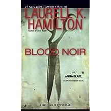Blood Noir (Anita Blake, Vampire Hunter, Book 16): An Anita Blake, Vampire Hunter Novel (English Edition)