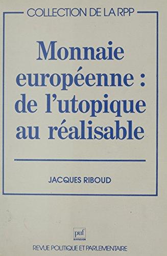 Monnaie européenne : de l'utopique au réalisable (La revue politique parlementai) par Jacques Riboud