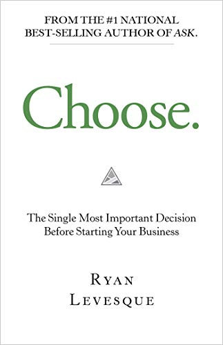 Choose: The Single Most Important Decision Before Starting Your Business (English Edition)