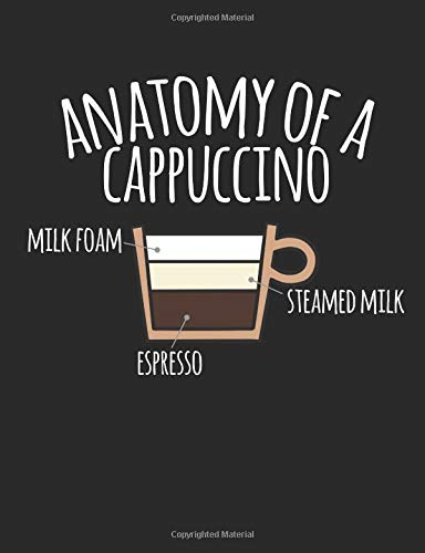 Anatomy Of A Cappuccino: A Cool Composition Notebook For Coffee Lovers