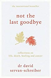 Not the Last Goodbye: Reflections on life, death, healing and cancer