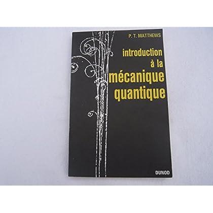 Introduction à la mécanique quantique : EIntroduction to quantum mechanicse, par P. T. Matthews,... Traduit par A. Alain Couget, P. Pierre Gautier