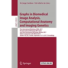 Graphs in Biomedical Image Analysis, Computational Anatomy and Imaging Genetics: First International Workshop, GRAIL 2017, 6th International Workshop, ... Canada, September 10-14, 2017, Proceedings