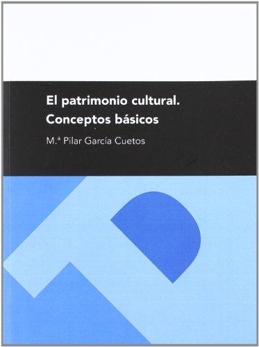 El patrimonio cultural. Conceptos básicos (Textos Docentes) por Pilar García Cuetos