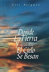 Donde La Tierra y El Cielo se Besan - una guía para la senda de meditación del Rebe Najmán (Spanish Edition)