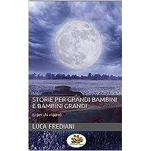 Storie per grandi bambini e bambini grandi: (o per chi vi pare) (Italian Edition)