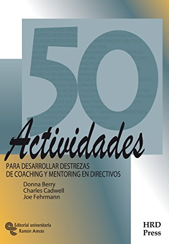 50 Actividades para Desarrollar Destrezas de Coaching y Mentoring en Directivos (Management-Talleres de destrezas)