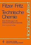 Technische Chemie: Eine Einführung in die Chemische Reaktionstechnik (Hochschultext) - E. Fitzer, W. Fritz