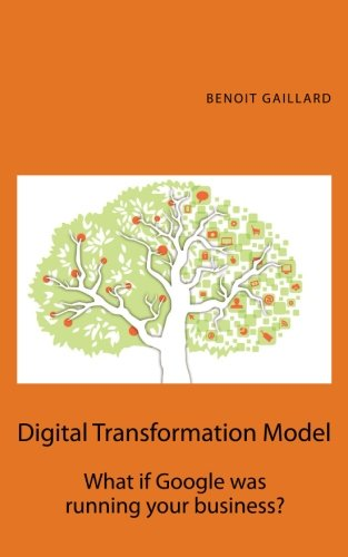 Digital Transformation Model: What if Google was running your business?