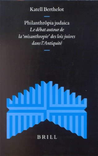 Philanthropia Judaica. Le Debat Autour De La Misanthrope DES Lois Juives Dans l'Antiquite (Supplements to the Journal for the Study of Judaism)