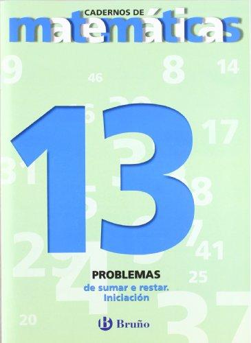 13. Problemas de sumar e restar. Iniciación (Galego - Material Complementario - Cadernos De Matemáticas) - 9788421652114