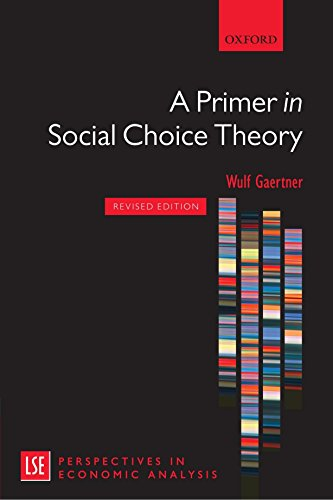 A Primer in Social Choice Theory: Revised Edition (London School of Economics Perspectives in Economic Analysis) by Wulf Gaertner (23-Apr-2009) Paperback