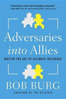 [(Adversaries into Allies : Win People Over Without Manipulation or Coercion)] [By (author) Bob Burg] published on (September, 2015)