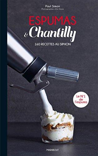 Espumas & Chantilly: 160 recettes au siphon