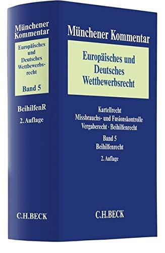 Münchener Kommentar Europäisches und Deutsches Wettbewerbsrecht. Kartellrecht, Missbrauchs- und Fusionskontrolle  Bd. 5: Beihilfenrecht