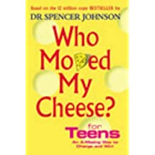 Who Moved My Cheese? For Teens: An A-Mazing Way To Change and Win! by Spencer Johnson (2003-07-03)