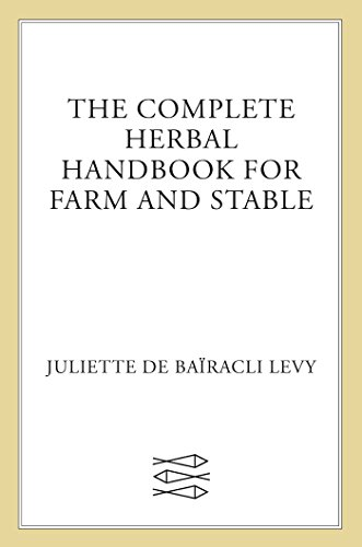 The Complete Herbal Handbook for Farm and Stable por Juliette de Bairacli Levy