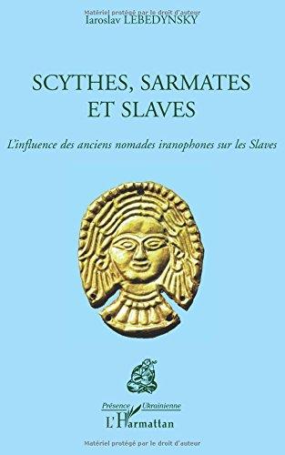Scythes, Sarmates et Slaves : L'influence des anciens nomades iranophones sur les Slaves