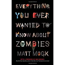 Everything You Ever Wanted to Know About Zombies by Matt Mogk (2011-09-13)
