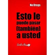 Esto le Puede Pasar a Usted!: Camino a la prevención de consumo de drogas legales e ilegales.