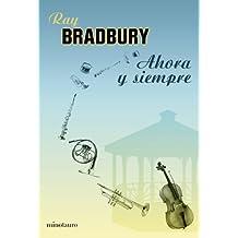 Ahora y siempre (Biblioteca Ray Bradbury)