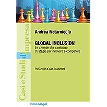 Global Inclusion. Le aziende che cambiano: strategie per innovare e competere: Le aziende che cambiano: strategie per innovare e competere