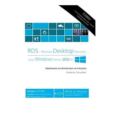 RDS Windows Server 2012 R2 - Deploiement et Administration en Entreprise: Guide du Consultant