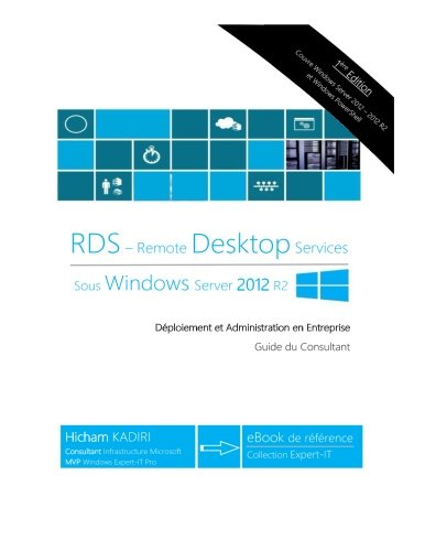 RDS Windows Server 2012 R2 - Deploiement et Administration en Entreprise: Guide du Consultant
