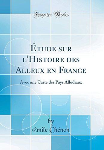 Étude Sur l'Histoire Des Alleux En France: Avec Une Carte Des Pays Allodiaux (Classic Reprint) par Emile Chenon
