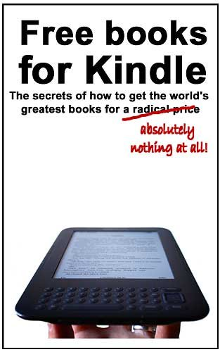 Free Books For Kindle The Secrets Of How To Get The World S Greatest Books For A Radical Price