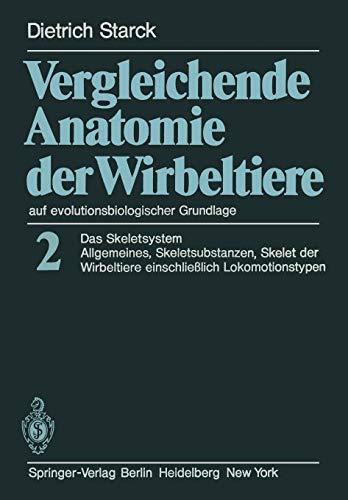 Vergleichende Anatomie der Wirbeltiere auf evolutionsbiologischer Grundlage: Band 2: Das Skeletsystem: Allgemeines, Skeletsubstanzen, Skelet der Wirbeltiere einschlie? lich Lokomotionstypen
