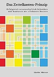 Das Zettelkasten-Prinzip: Erfolgreich wissenschaftlich Schreiben und Studieren mit effektiven Notizen