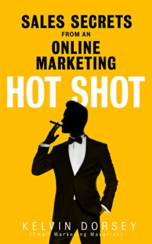 SALES SECRETS OF AN ONLINE-MARKETING HOT SHOT: Apply These Secrets And Watch Your Sales Soar (English Edition)