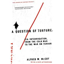 A Question of Torture: CIA Interrogation, from the Cold War to the War on Terror (American Empire Project) (English Edition)