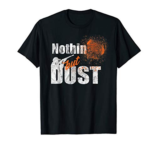 Nothing but Dust Shirt Trap Shooting Sporting