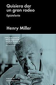 Quisiera dar un gran rodeo: Epistolario par Henry Miller