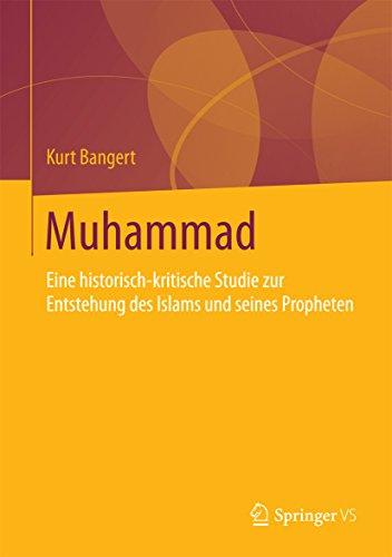 Muhammad: Eine historisch-kritische Studie zur Entstehung des Islams und seines Propheten