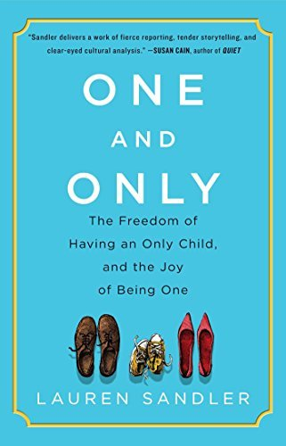 One and Only: The Freedom of Having an Only Child, and the Joy of Being One: Written by Lauren Sandler, 2014 Edition, (Reprint) Publisher: Simon & Schuster Children's Publish [Paperback]
