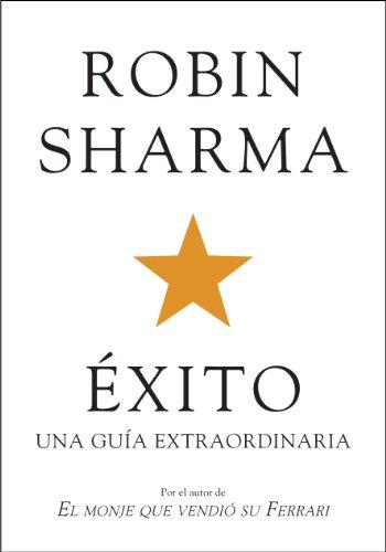 Éxito. Una guía extraordinaria (Autoayuda Y Superación) por Robin Sharma