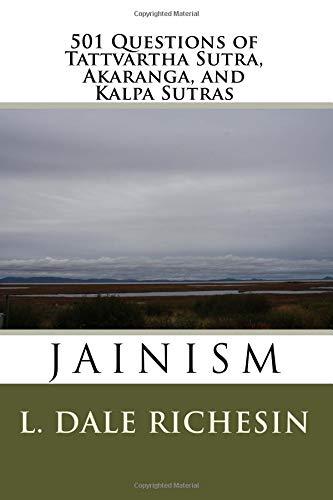 501 Questions of Tattvartha Sutra, Akaranga, and Kalpa Sutras: Jainism por L. Dale Richesin