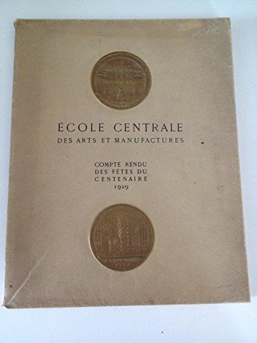 Ecole Centrale des Arts et Manufactures : compte rendu des fêtes du Centenaire