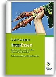 InterEssen: Ernährungswissenschaft zwischen Ökonomie und Gesundheit, In Zusammenarbeit mit Howard Jacobson by T. Colin Campbell (2014-10-08)