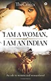 I Am a Woman, and I Am an Indian: An Ode to Women and Womanhood